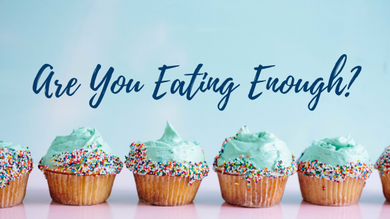 Are You Eating Enough???